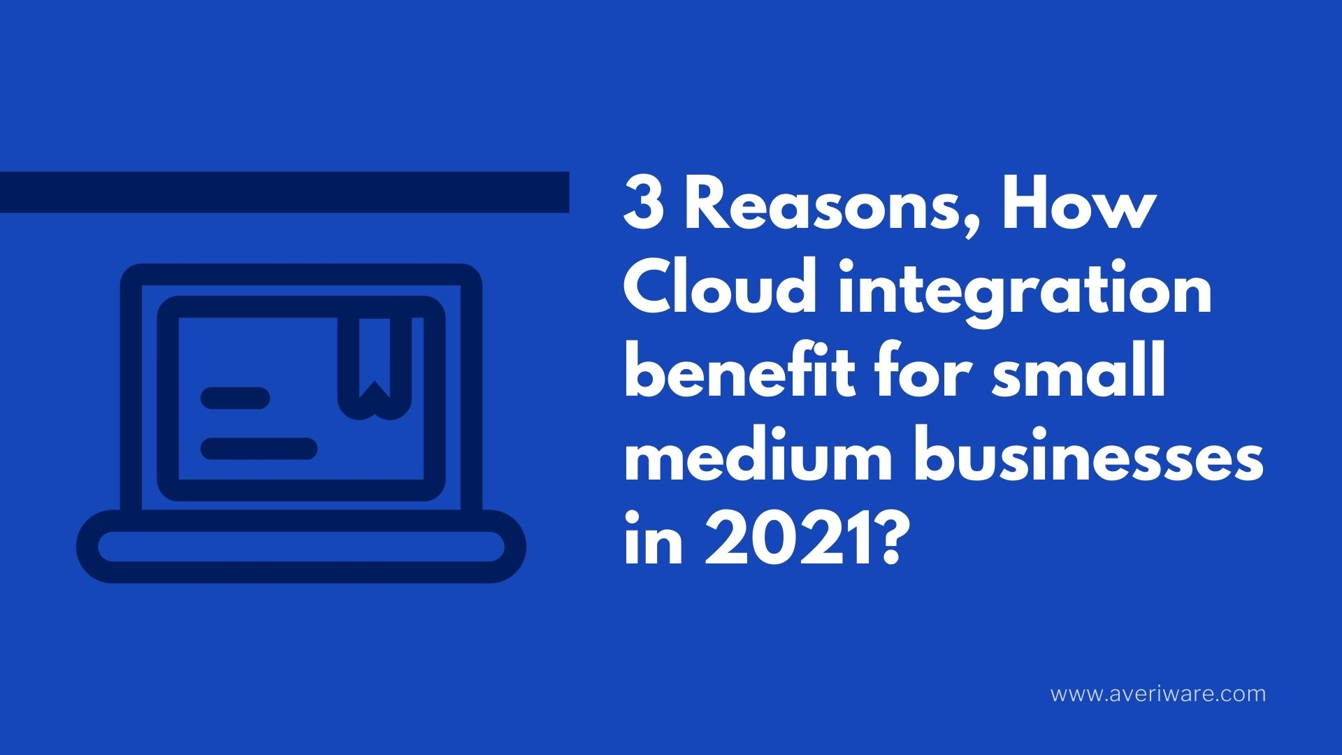 How-Cloud-integration-benefit-for-small-medium-businesses-in-2021