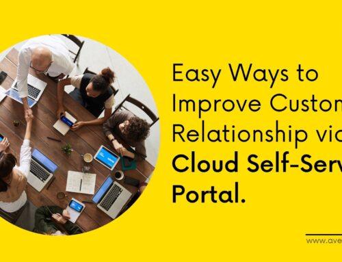 Easy Ways to Improve Customer Relationship via Cloud Self-Service Portal