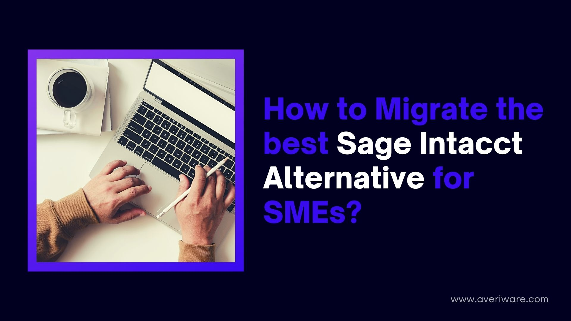How to Migrate the best Sage Intacct Alternative for SMEs?